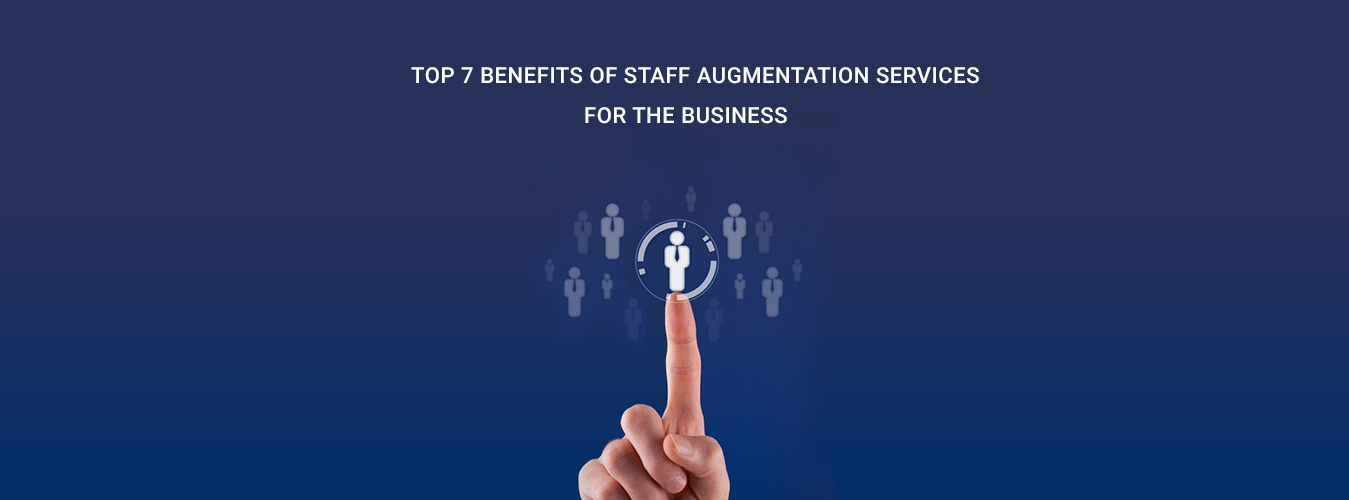Top 7 Benefits of Staff Augmentation Services for the Business