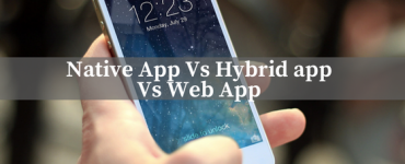 Native App Vs Hybrid app Vs Web App